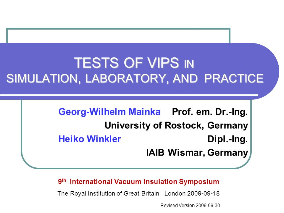 TESTS OF VIPS IN SIMULATION, LABORATORY, AND PRACTICE TESTS OF VIPS IN SIMULATION, LABORATORY, AND PRACTICE Georg-Wilhelm Mainka Prof. em. Dr.-Ing. Un