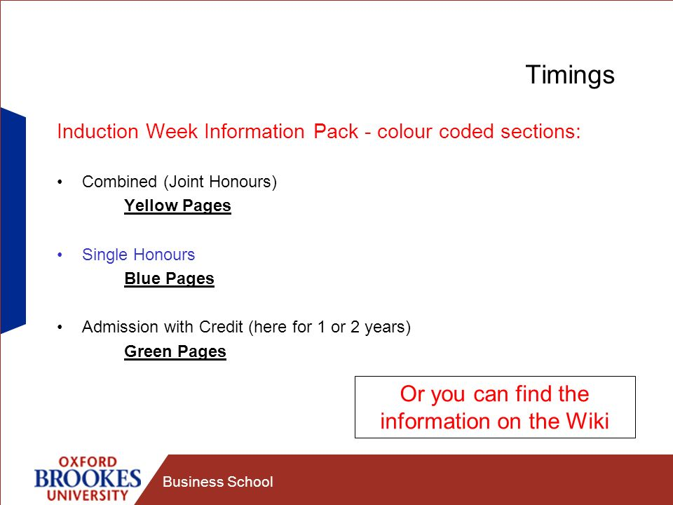 Business School Timings Induction Week Information Pack - colour coded sections: Combined (Joint Honours) Yellow Pages Single Honours Blue Pages Admis