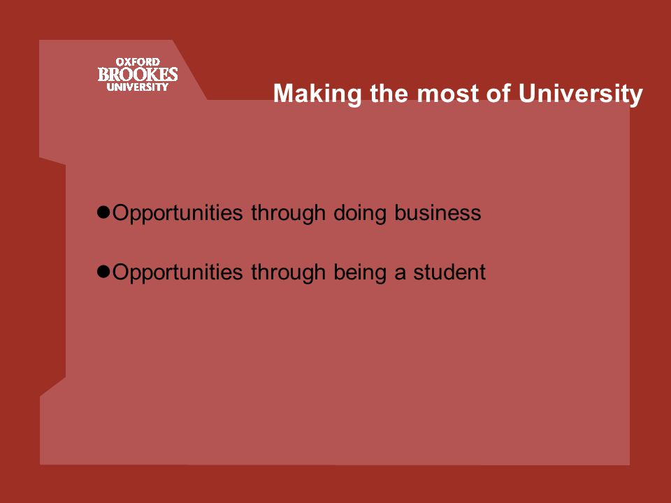 Making the most of University Opportunities through doing business Opportunities through being a student