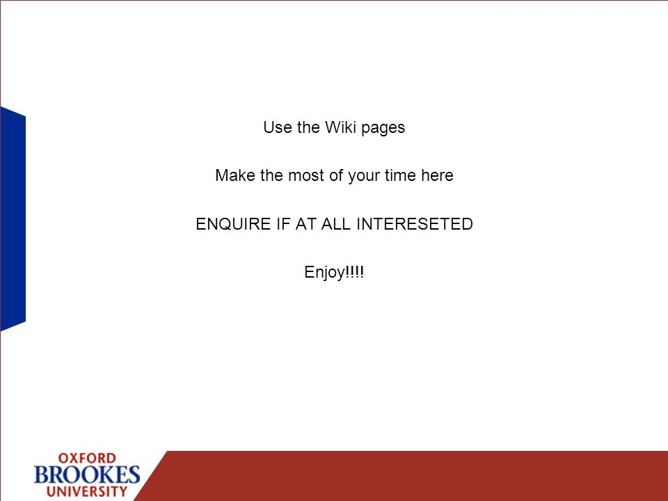 Use the Wiki pages Make the most of your time here ENQUIRE IF AT ALL INTERESETED Enjoy!!!!
