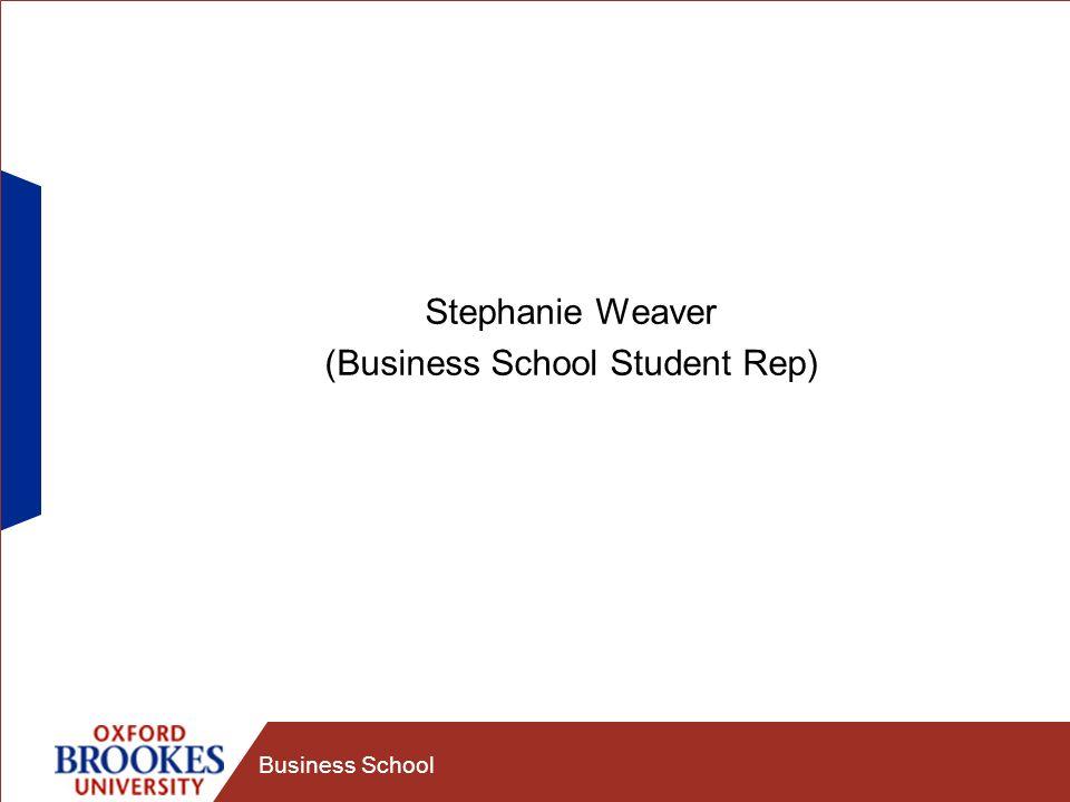 Business School Stephanie Weaver (Business School Student Rep)