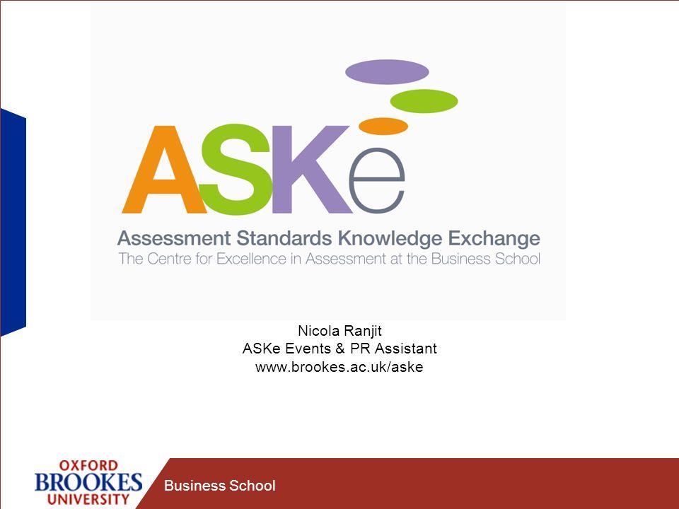 Business School Nicola Ranjit ASKe Events & PR Assistant www.brookes.ac.uk/aske