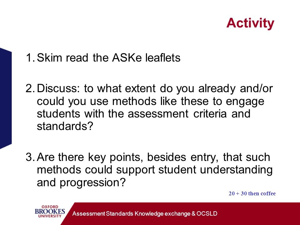 Activity 1.Skim read the ASKe leaflets 2.Discuss: to what extent do you already and/or could you use methods like these to engage students with the as
