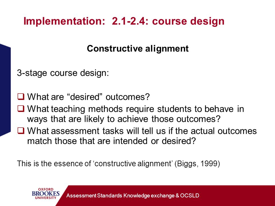 Implementation: 2.1-2.4: course design Constructive alignment 3-stage course design: What are desired outcomes? What teaching methods require students
