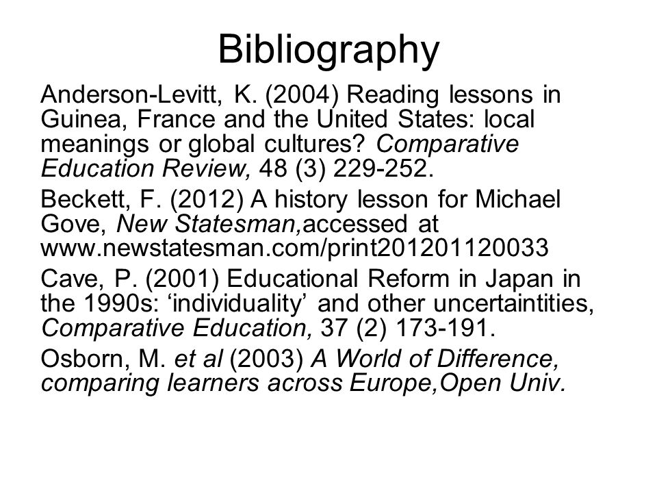 Bibliography Anderson-Levitt, K. (2004) Reading lessons in Guinea, France and the United States: local meanings or global cultures? Comparative Educat