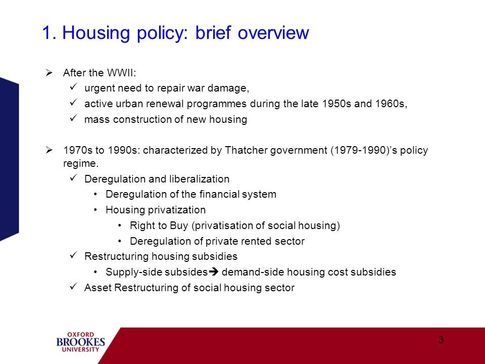 Key policies in 2000s 2000s: focused on tackling localized and contingent problems, different housing problems between high growth area and low demand area, affordability problems in the south/London area, low demand in north regions mismatch between supply and demand.