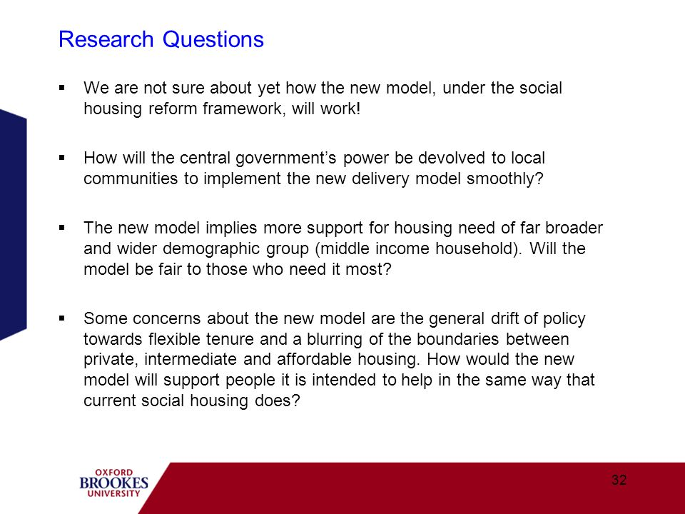 Research Questions We are not sure about yet how the new model, under the social housing reform framework, will work! How will the central governments