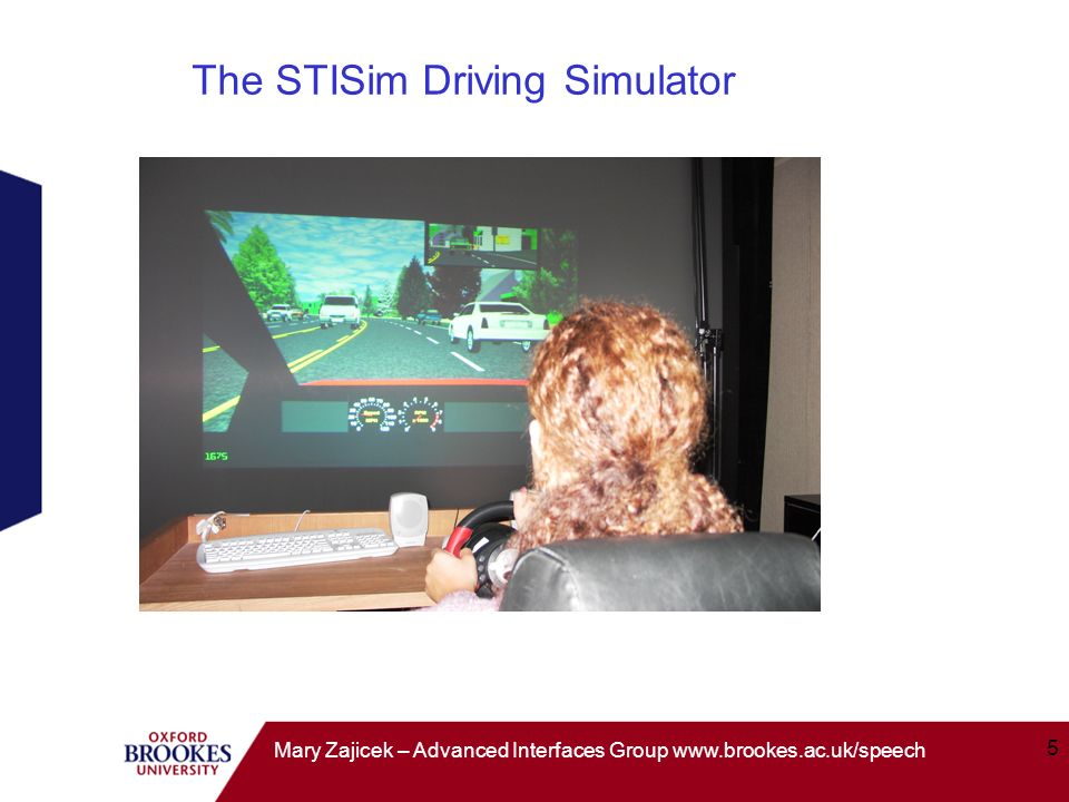 5 Mary Zajicek – Advanced Interfaces Group www.brookes.ac.uk/speech The STISim Driving Simulator