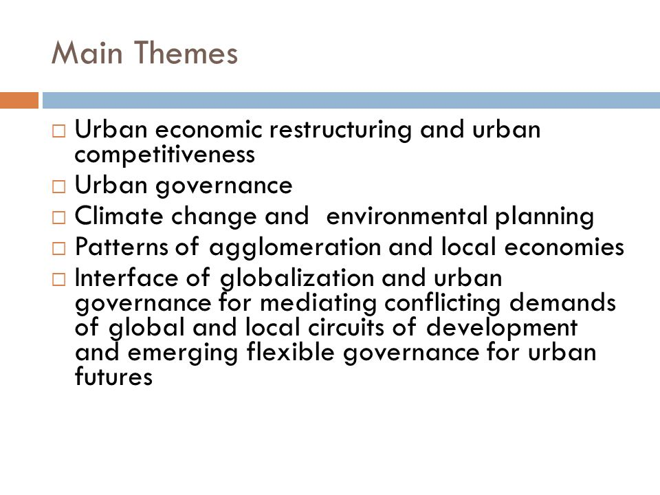 Main Themes Urban economic restructuring and urban competitiveness Urban governance Climate change and environmental planning Patterns of agglomeratio