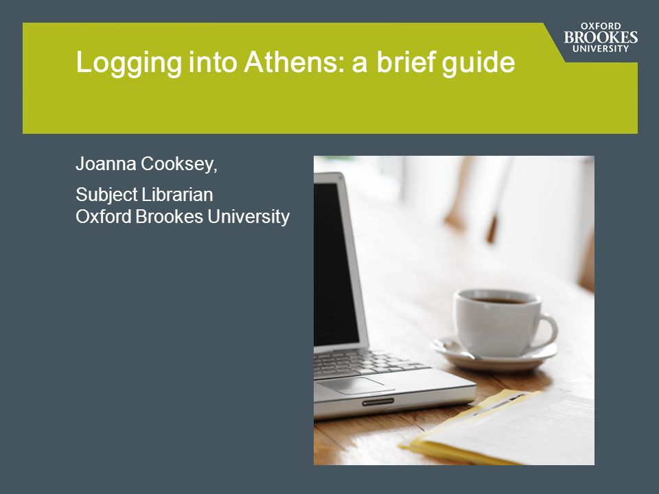 Joanna Cooksey, Subject Librarian Oxford Brookes University Logging into Athens: a brief guide