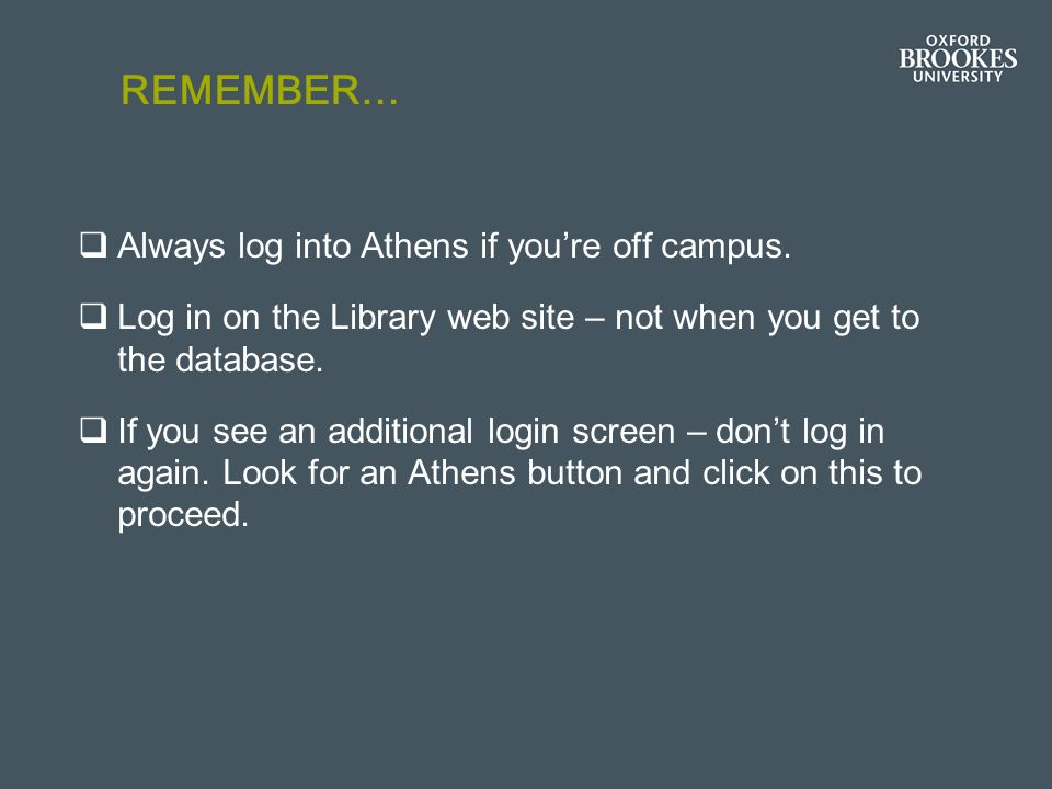 REMEMBER… Always log into Athens if youre off campus.