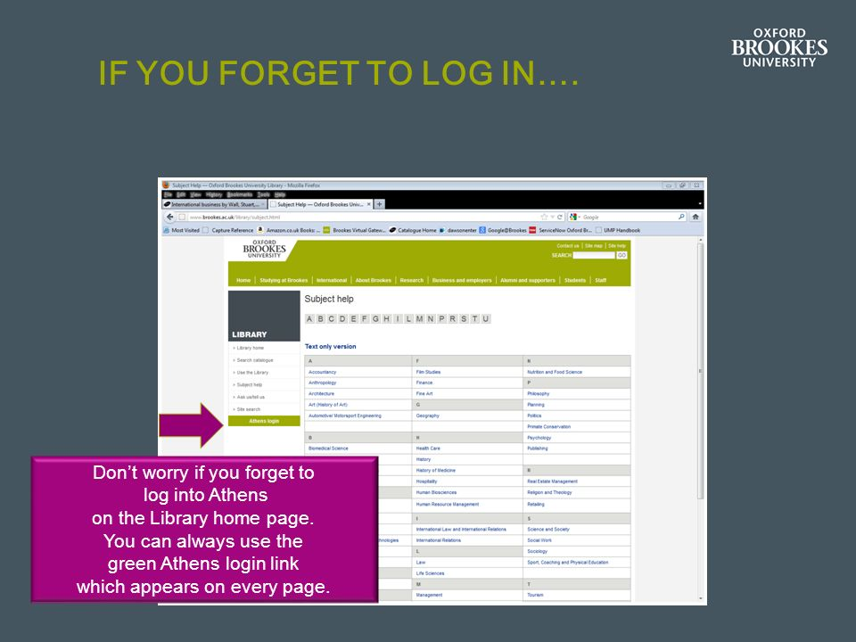 IF YOU FORGET TO LOG IN…. Dont worry if you forget to log into Athens on the Library home page.