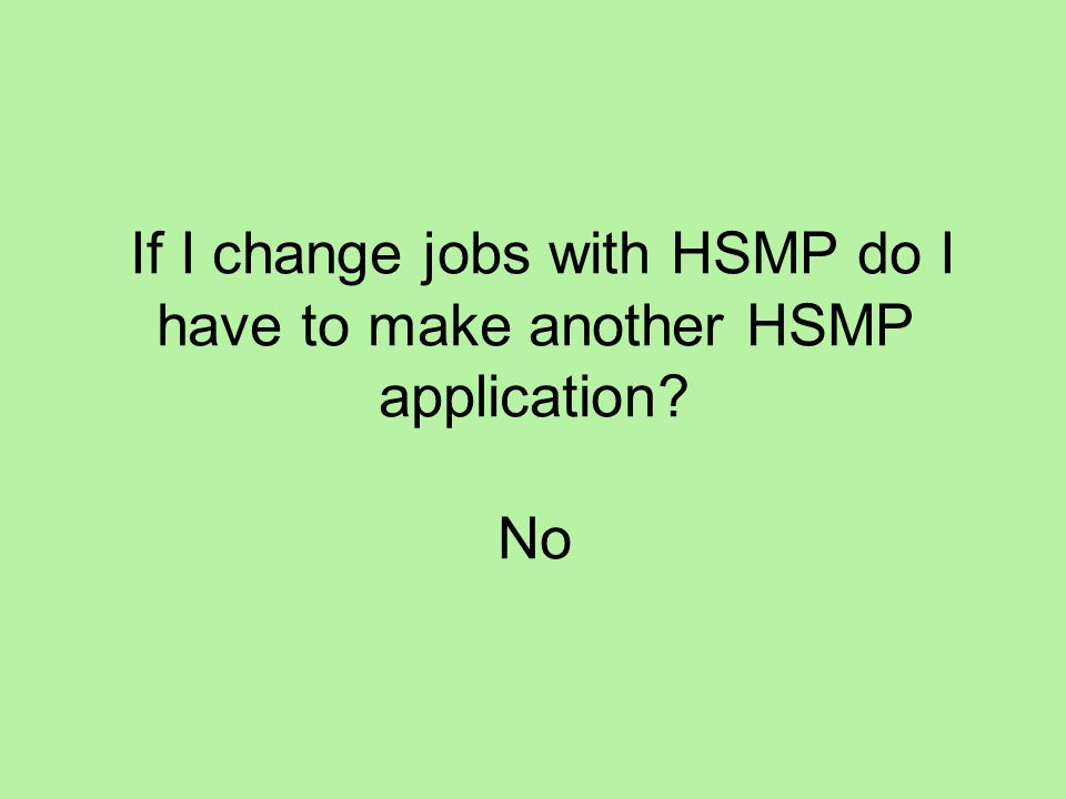 If I change jobs with HSMP do I have to make another HSMP application? No