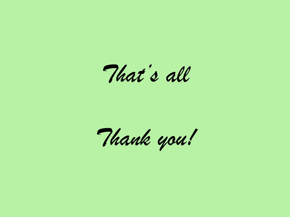 Thats all Thank you!