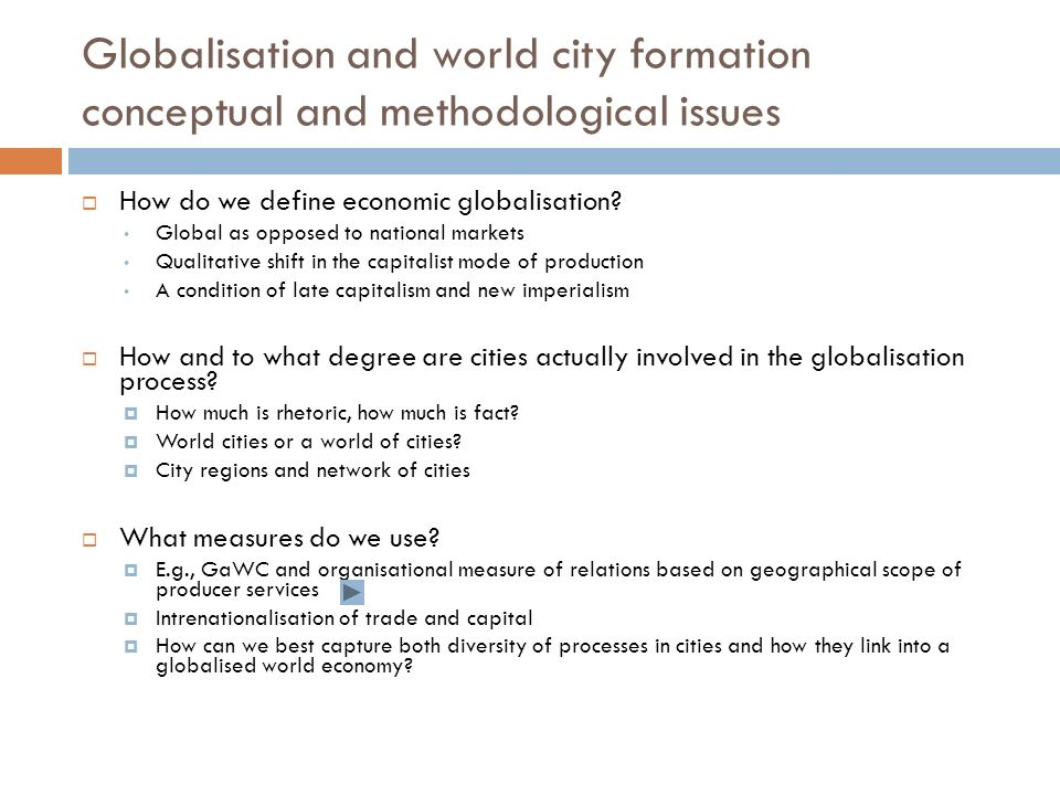 Globalisation and world city formation conceptual and methodological issues How do we define economic globalisation.