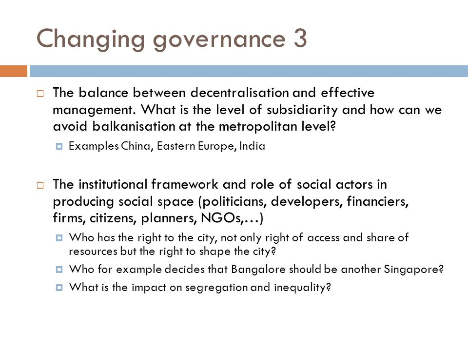 Changing governance 3 The balance between decentralisation and effective management.