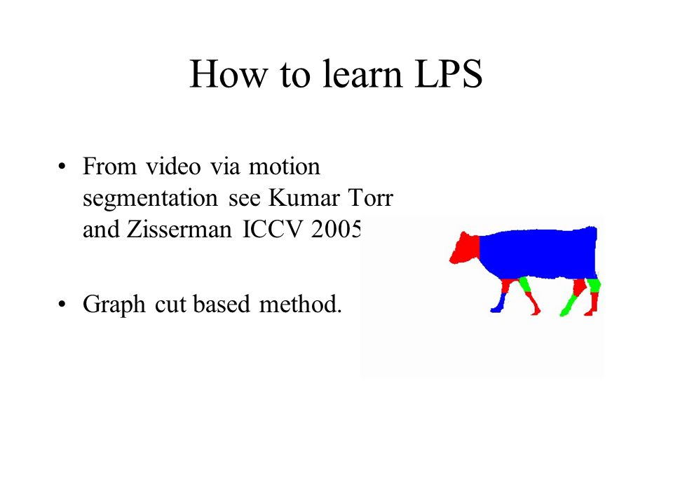 How to learn LPS From video via motion segmentation see Kumar Torr and Zisserman ICCV 2005.
