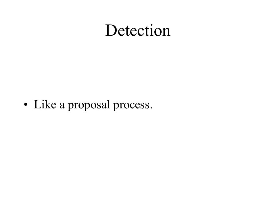 Detection Like a proposal process.