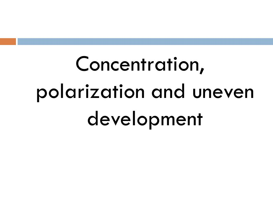 Concentration, polarization and uneven development