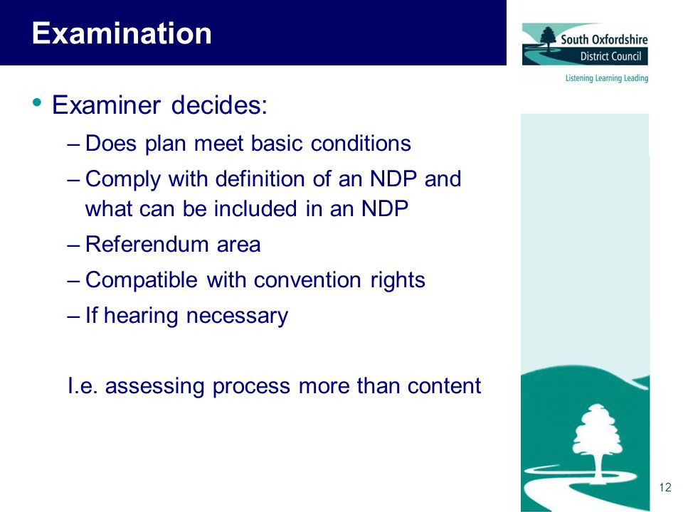 Examination Examiner decides: –Does plan meet basic conditions –Comply with definition of an NDP and what can be included in an NDP –Referendum area –Compatible with convention rights –If hearing necessary I.e.