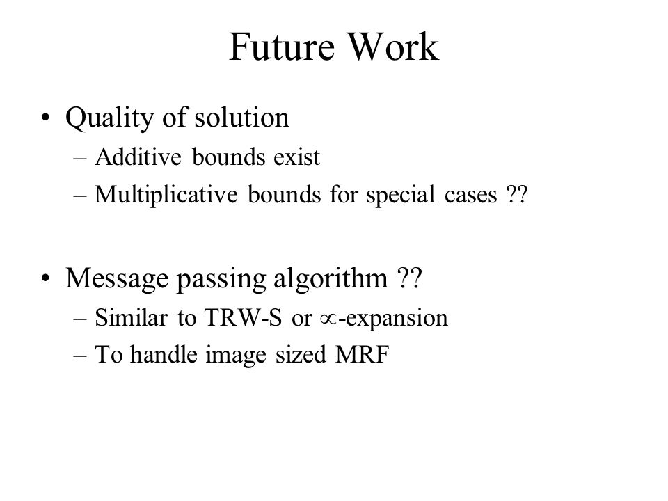 Future Work Quality of solution –Additive bounds exist –Multiplicative bounds for special cases .