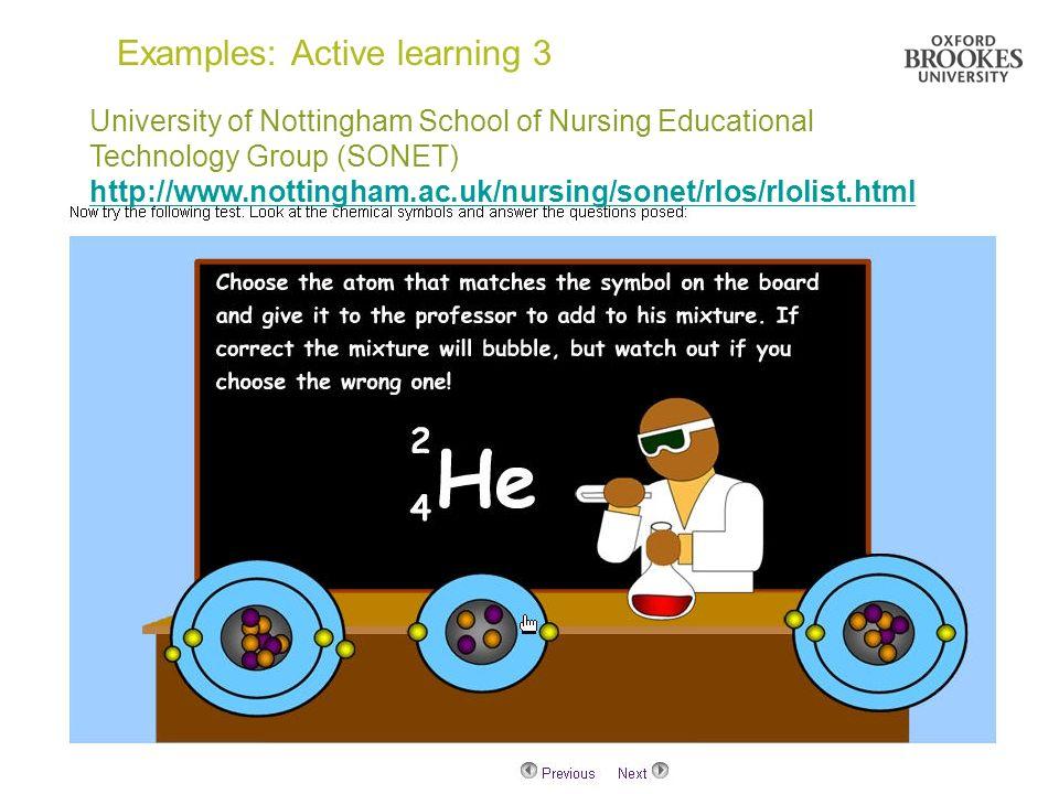 Examples: Active learning 3 University of Nottingham School of Nursing Educational Technology Group (SONET) http://www.nottingham.ac.uk/nursing/sonet/rlos/rlolist.html http://www.nottingham.ac.uk/nursing/sonet/rlos/rlolist.html