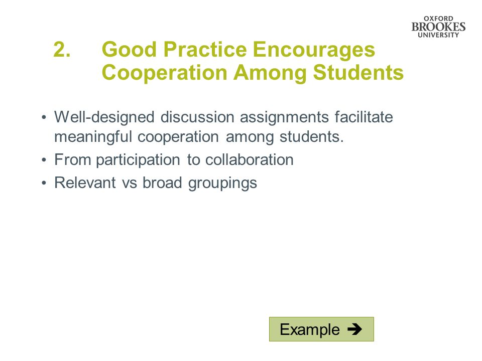 2. Good Practice Encourages Cooperation Among Students Well-designed discussion assignments facilitate meaningful cooperation among students. From par