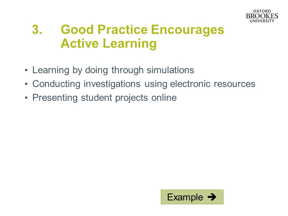 3. Good Practice Encourages Active Learning Learning by doing through simulations Conducting investigations using electronic resources Presenting stud