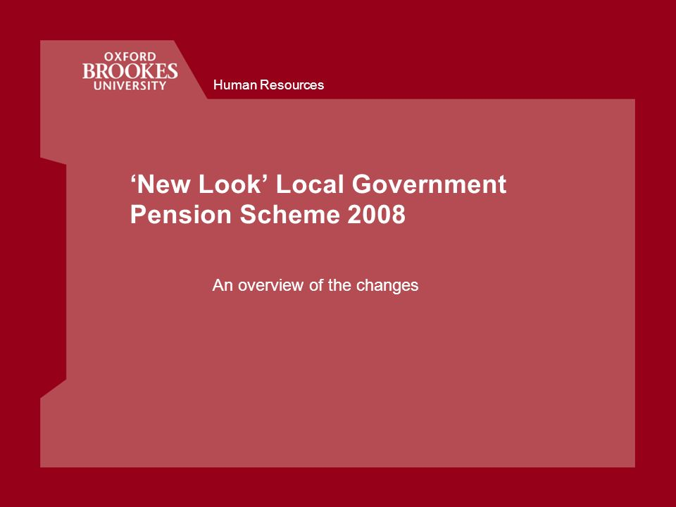 Human Resources New Look Local Government Pension Scheme 2008 An overview of the changes