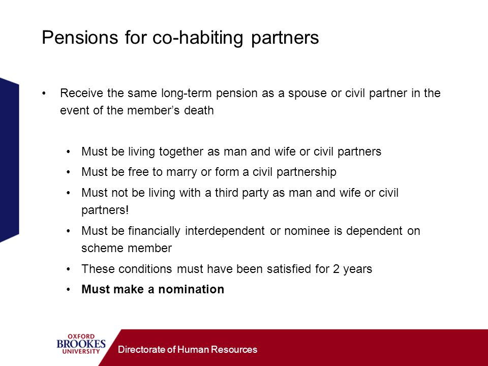 Directorate of Human Resources Pensions for co-habiting partners Receive the same long-term pension as a spouse or civil partner in the event of the m