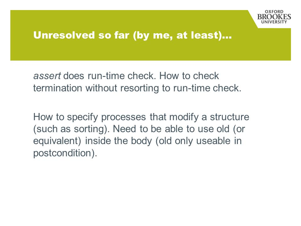 Unresolved so far (by me, at least)… assert does run-time check. How to check termination without resorting to run-time check. How to specify processe