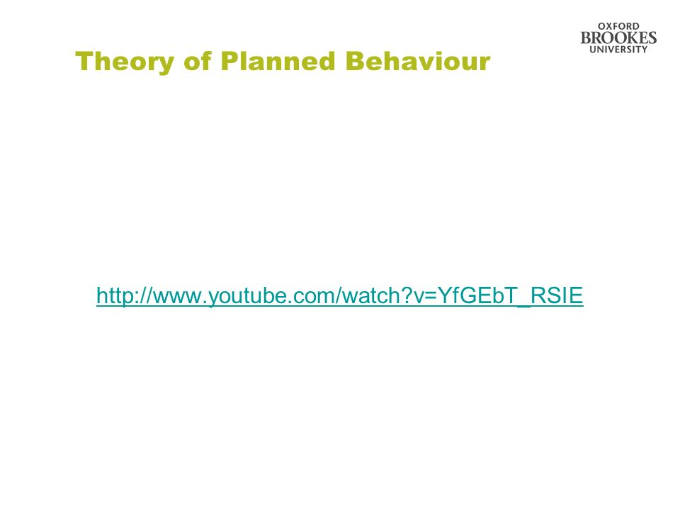 Theory of Planned Behaviour http://www.youtube.com/watch?v=YfGEbT_RSIE