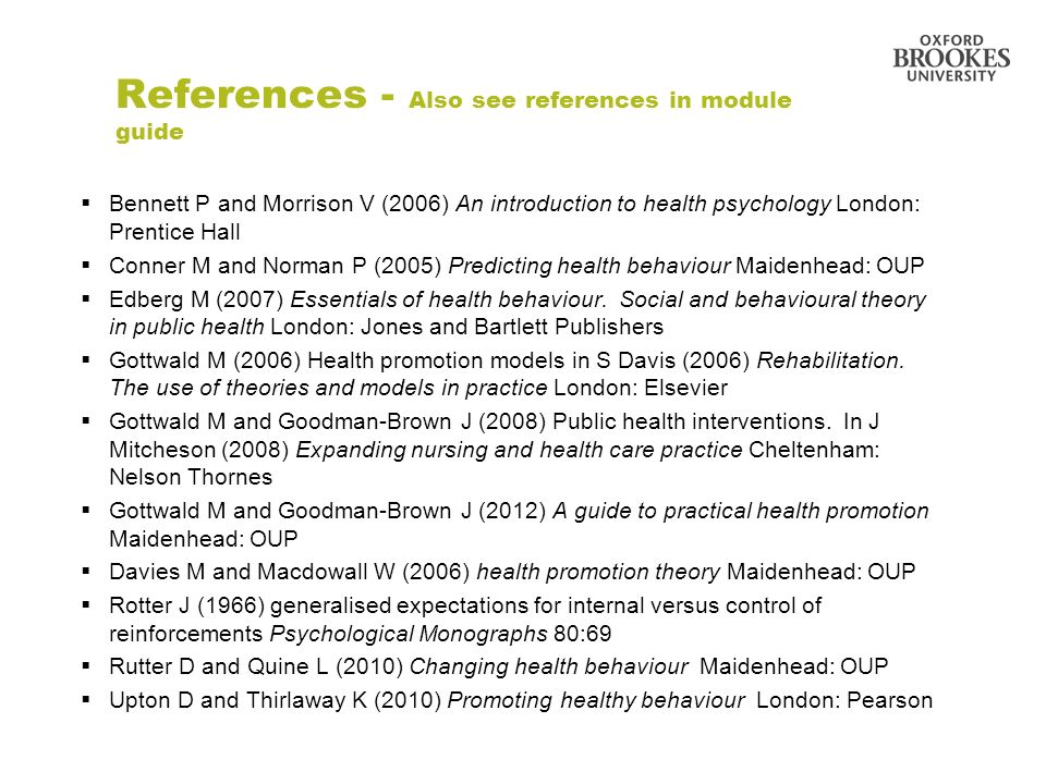 References - Also see references in module guide Bennett P and Morrison V (2006) An introduction to health psychology London: Prentice Hall Conner M a
