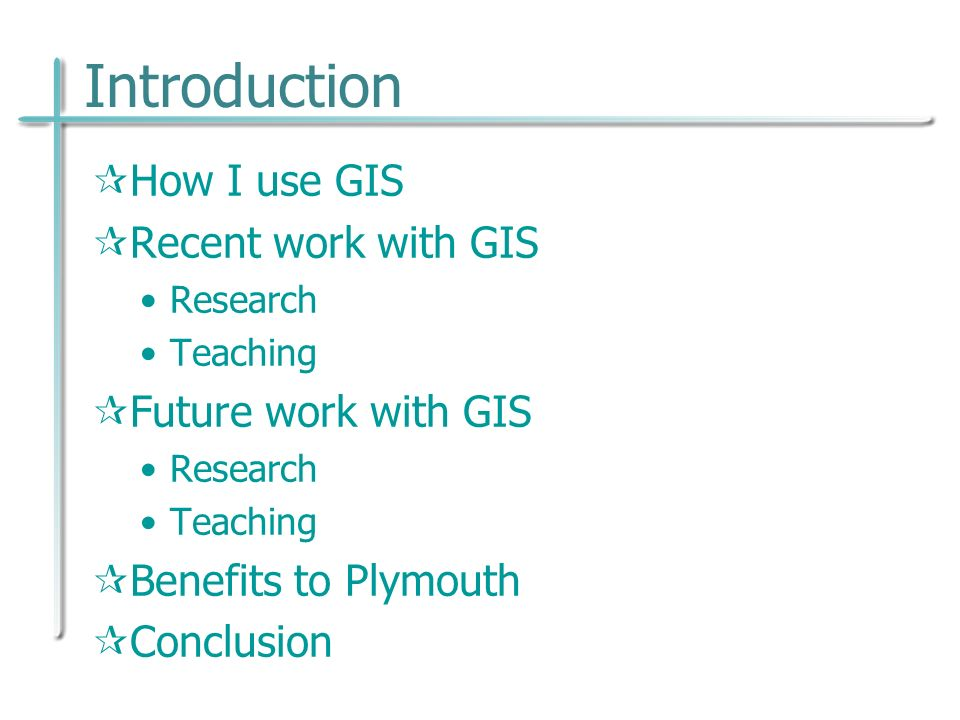 Introduction How I use GIS Recent work with GIS Research Teaching Future work with GIS Research Teaching Benefits to Plymouth Conclusion