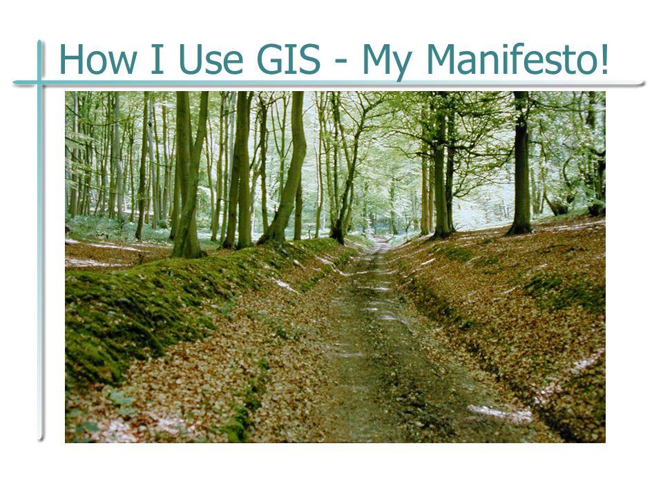 How I Use GIS - My Manifesto!