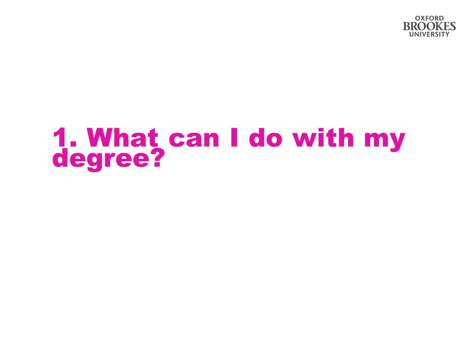 1. What can I do with my degree?