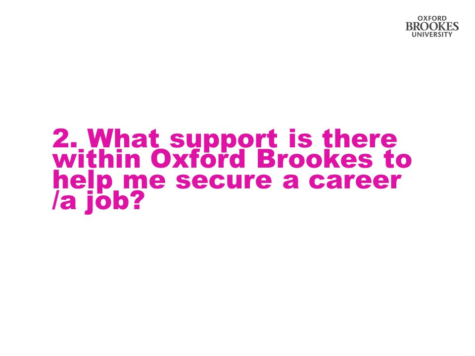 2. What support is there within Oxford Brookes to help me secure a career /a job