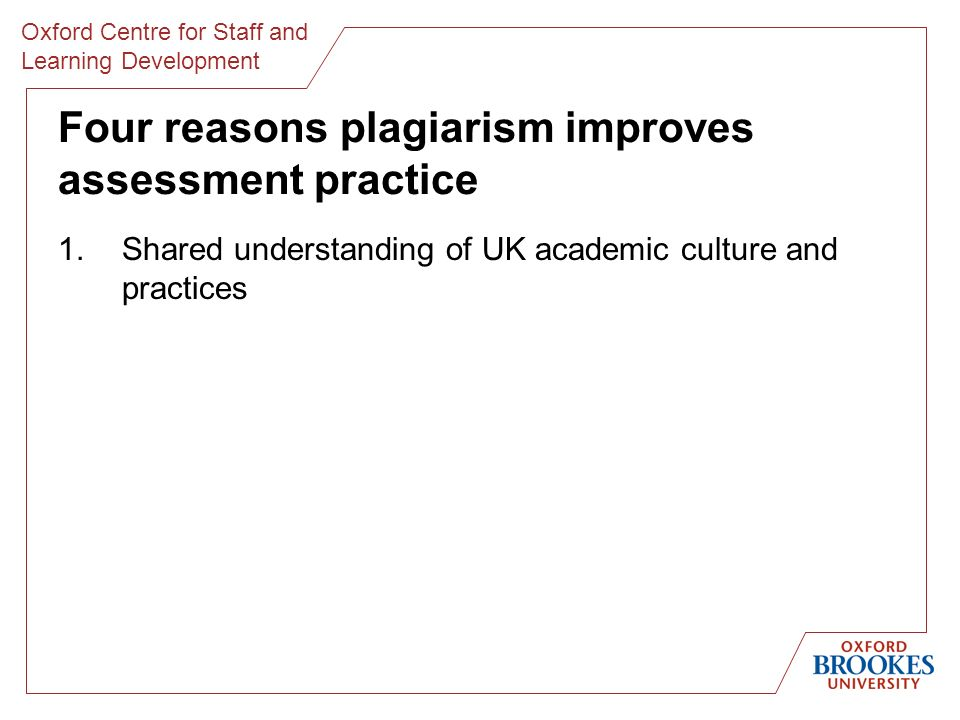 Four reasons plagiarism improves assessment practice 1.Shared understanding of UK academic culture and practices