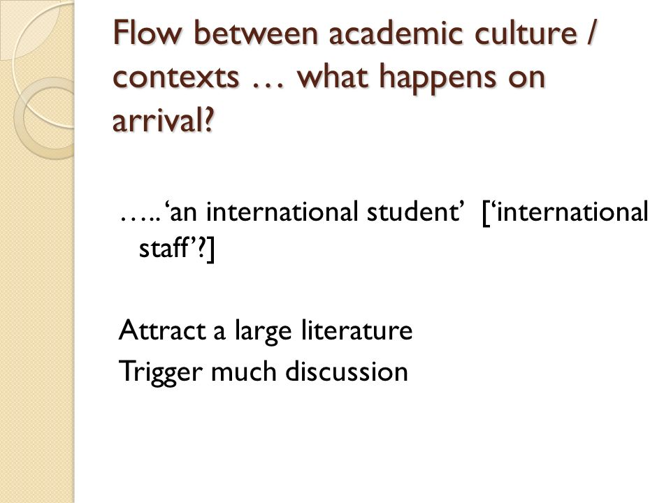 Flow between academic culture / contexts … what happens on arrival.