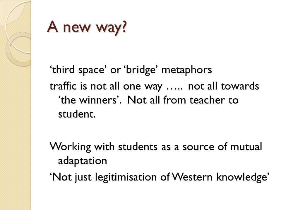 A new way. third space or bridge metaphors traffic is not all one way …..