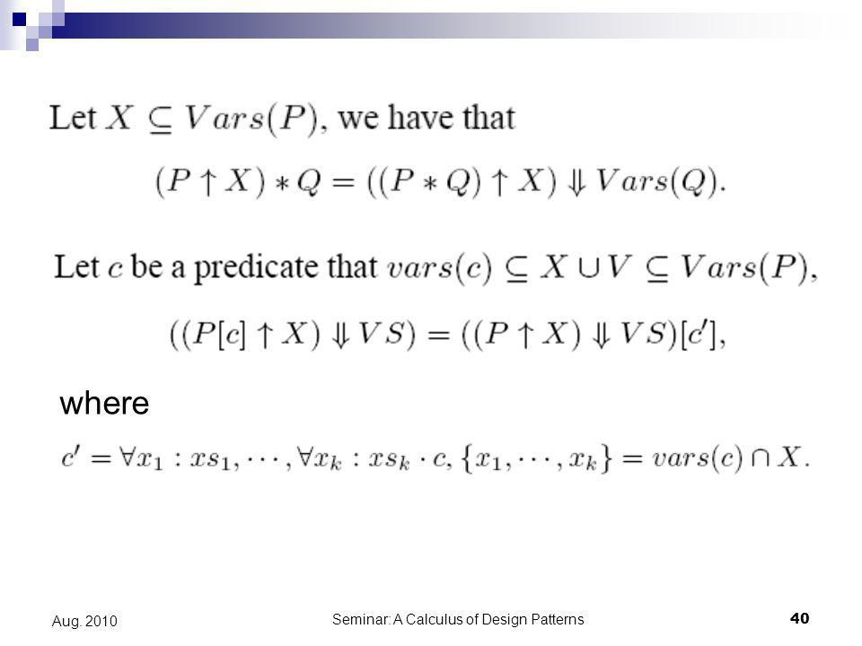 Seminar: A Calculus of Design Patterns40 Aug. 2010 where