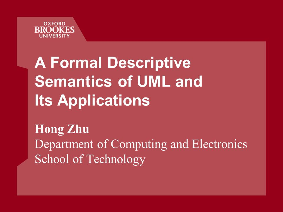 A Formal Descriptive Semantics of UML and Its Applications Hong Zhu Department of Computing and Electronics School of Technology