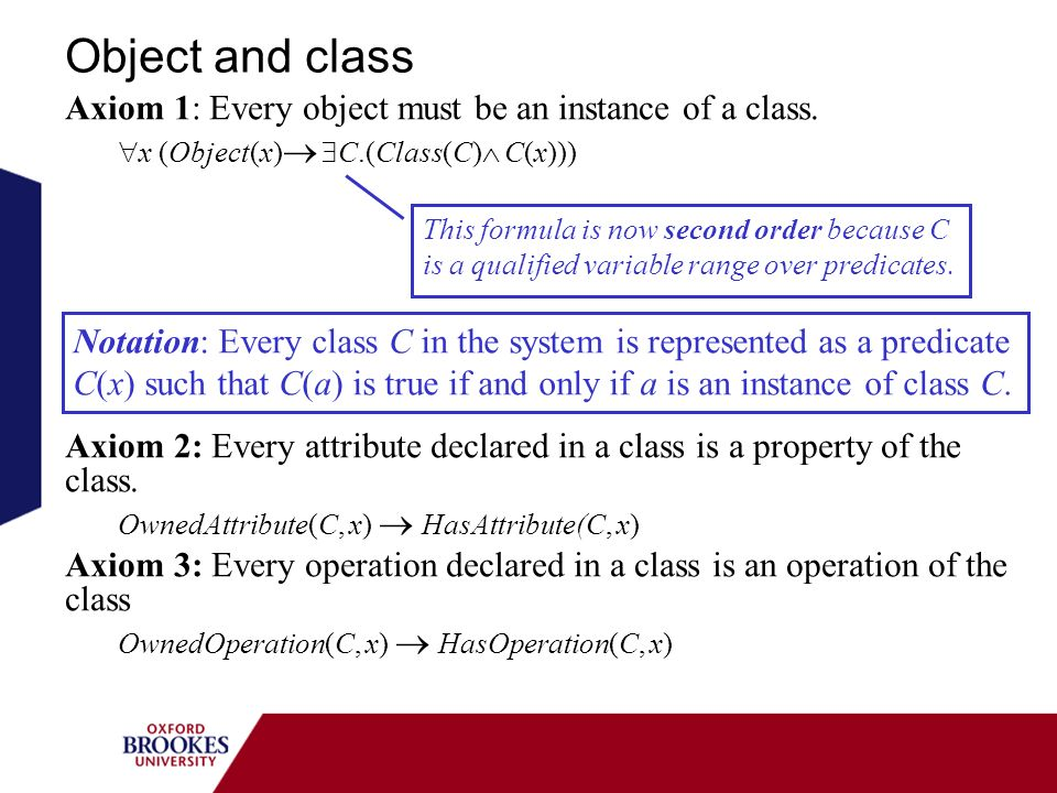 Object and class Axiom 1: Every object must be an instance of a class.