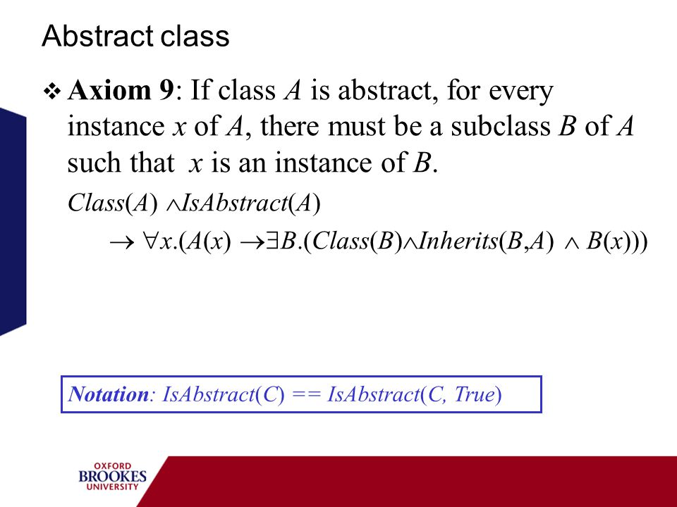 Abstract class Axiom 9: If class A is abstract, for every instance x of A, there must be a subclass B of A such that x is an instance of B.