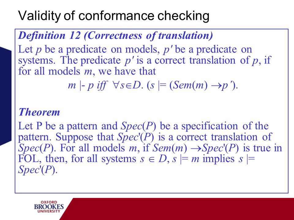 Validity of conformance checking Definition 12 (Correctness of translation) Let p be a predicate on models, p be a predicate on systems.