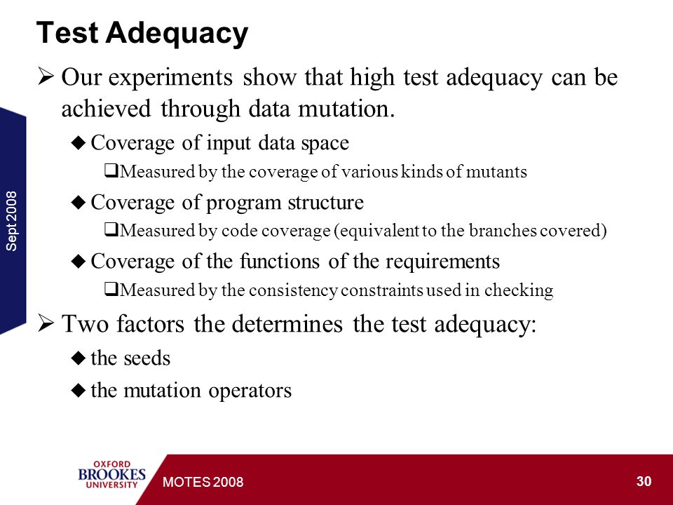 Sept MOTES 2008 Test Adequacy Our experiments show that high test adequacy can be achieved through data mutation.