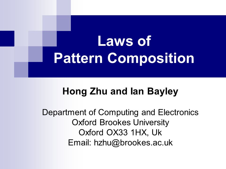 Laws of Pattern Composition Hong Zhu and Ian Bayley Department of Computing and Electronics Oxford Brookes University Oxford OX33 1HX, Uk Email: hzhu@