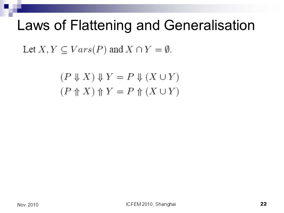 ICFEM 2010, Shanghai22 Nov. 2010 Laws of Flattening and Generalisation
