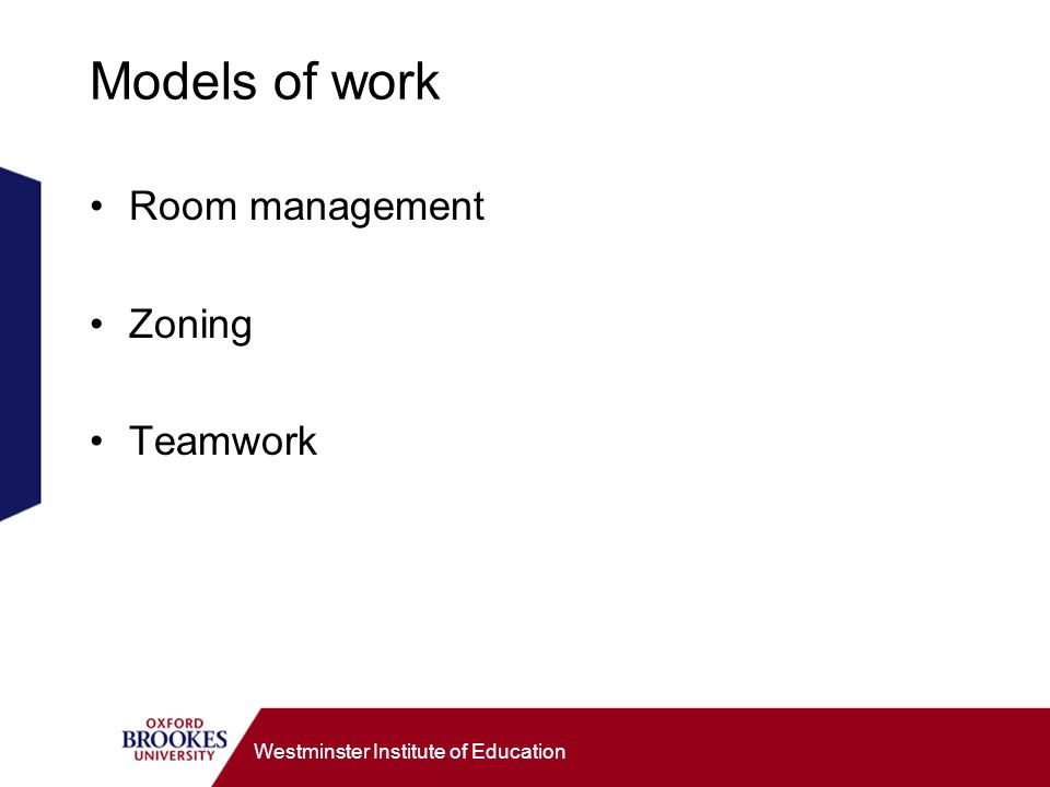 Westminster Institute of Education Models of work Room management Zoning Teamwork