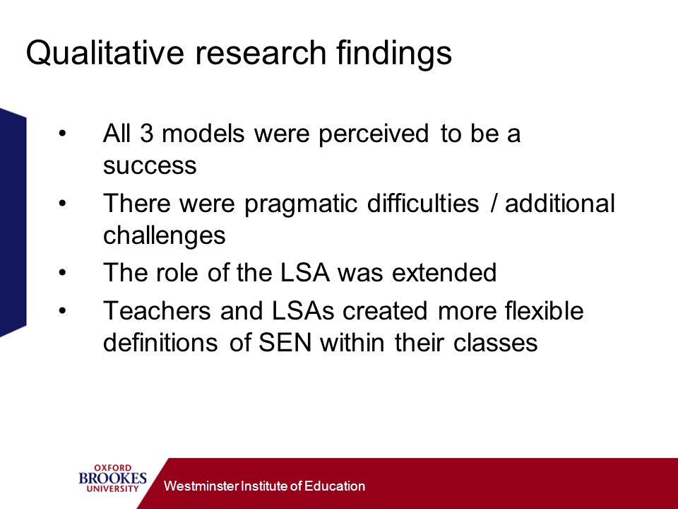 Westminster Institute of Education Qualitative research findings All 3 models were perceived to be a success There were pragmatic difficulties / addit